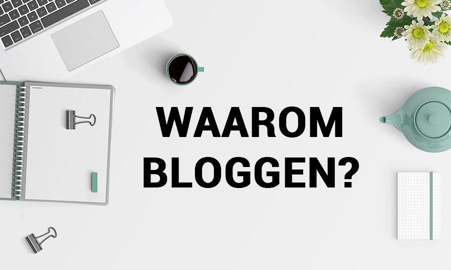 Waarom bloggen? 6 redenen waarom
